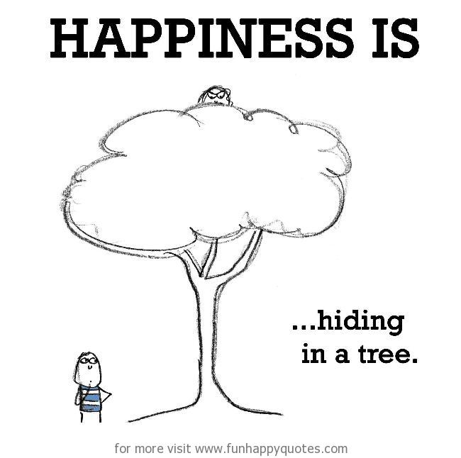 Happiness is, hiding in a tree.