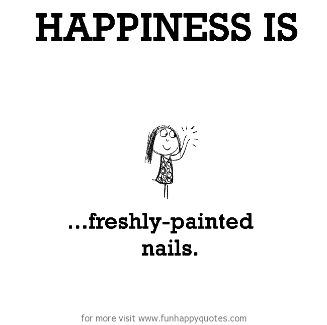 Happiness is, freshly-painted nails.