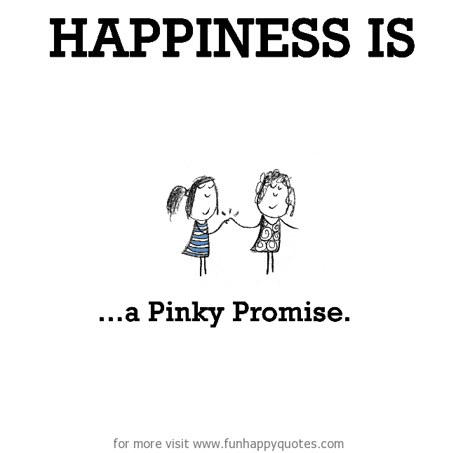 Happiness is, a Pinky Promise.
