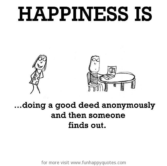 Happiness Is Doing A Good Deed Anonymously Funny Happy