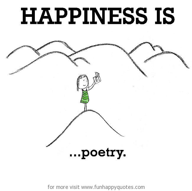 Happiness is, poetry.