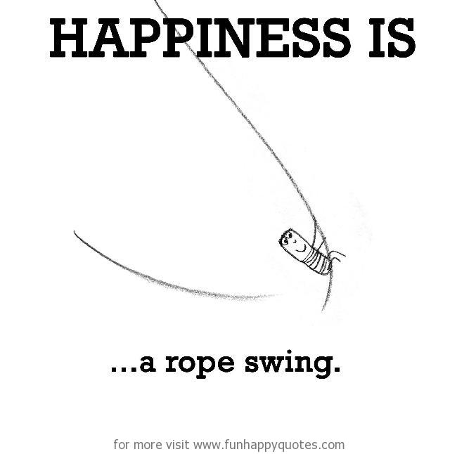 Happiness Is A Rope Swing Funny Happy