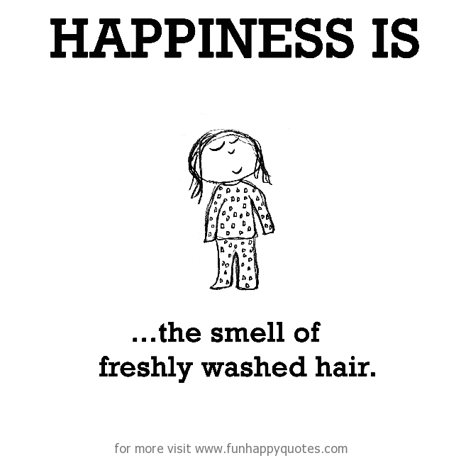 Happiness is, the smell of freshly washed hair.