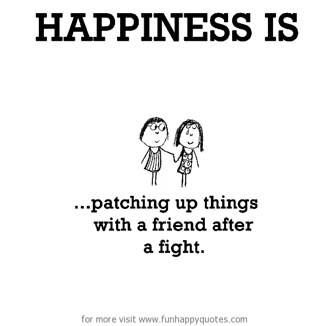 Charmant Quotes About Friendship Fights Custom Happiness Is Archives Page 25 Of 51  Funny U0026 Happy