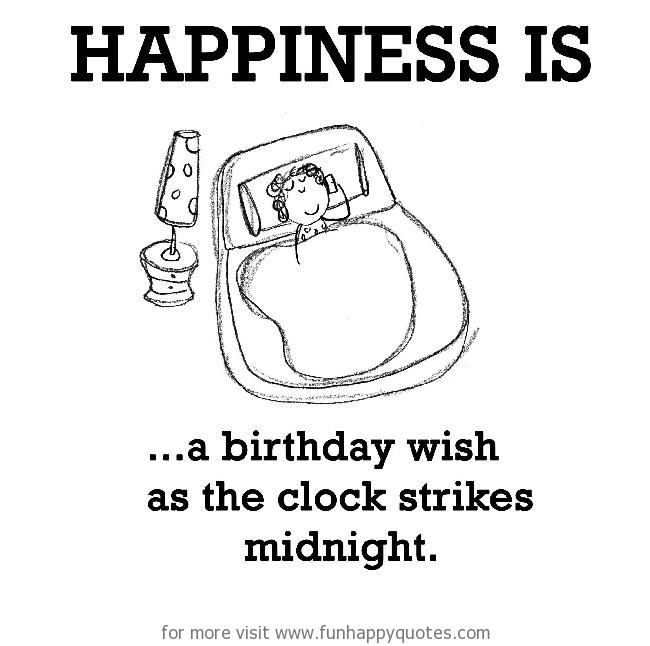 Happiness is, a birthday wish as the clock strikes midnight.