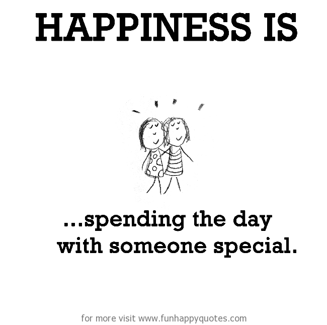Happiness is, spending the day with someone special.