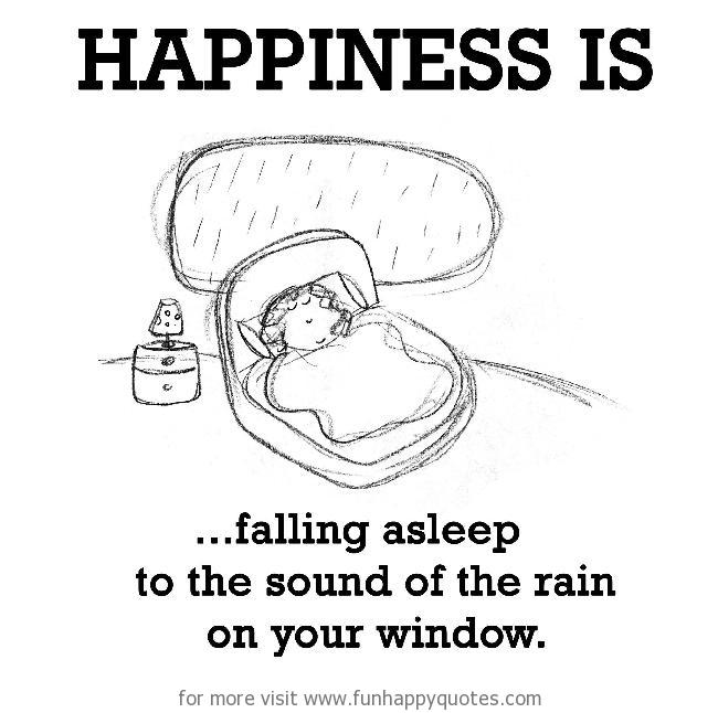 Happiness is, falling asleep.