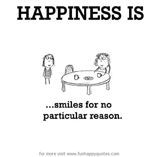 Happiness is, smiles for no particular reason.