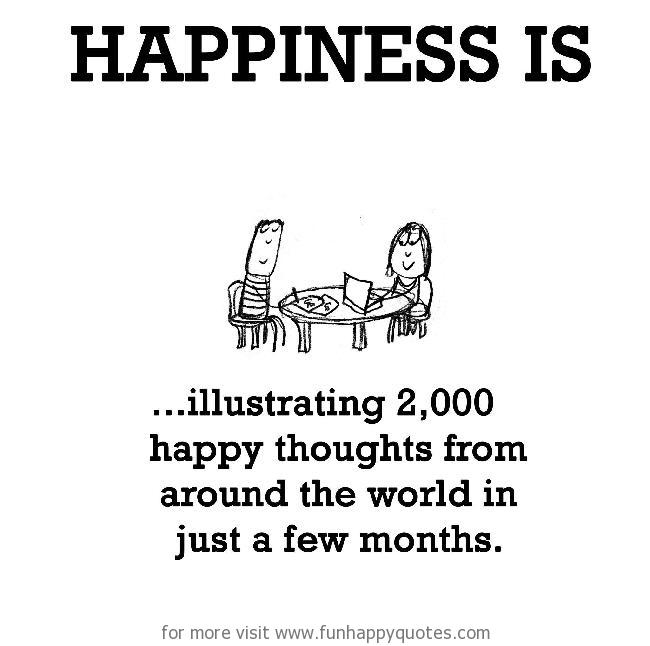 Happiness is, illustrating 2,000 happy thoughts.