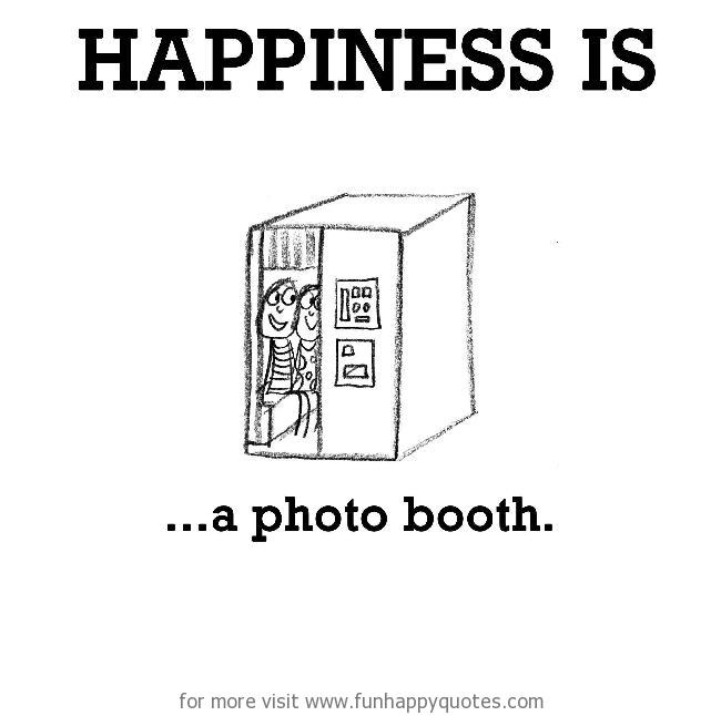 Happiness is, a photo booth.