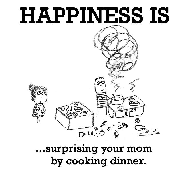 Happiness is, surprising your mom by cooking dinner. - Funny ...