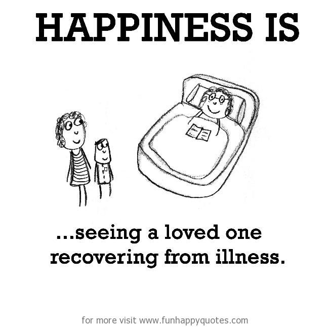 Happiness is, seeing a loved one recovering from illness.
