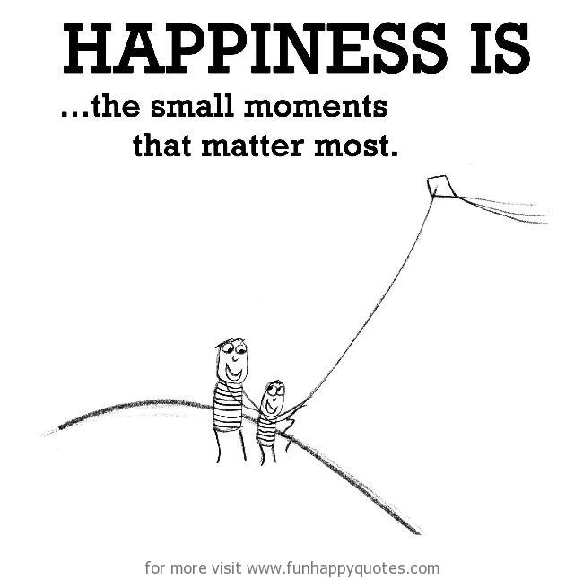 Happiness is, the small moments that matter most.