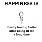 Happiness is, finally feeling better.