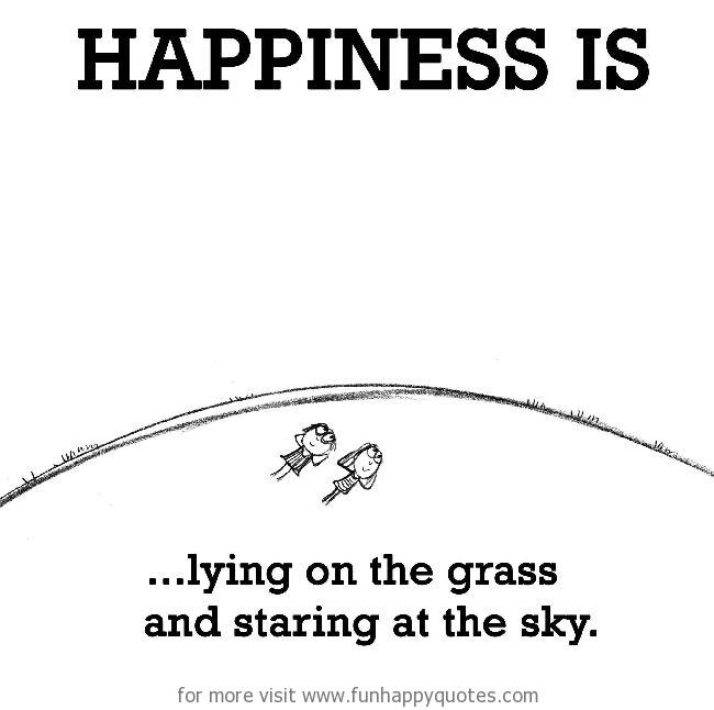 Happiness is, lying on the grass and staring at the sky.