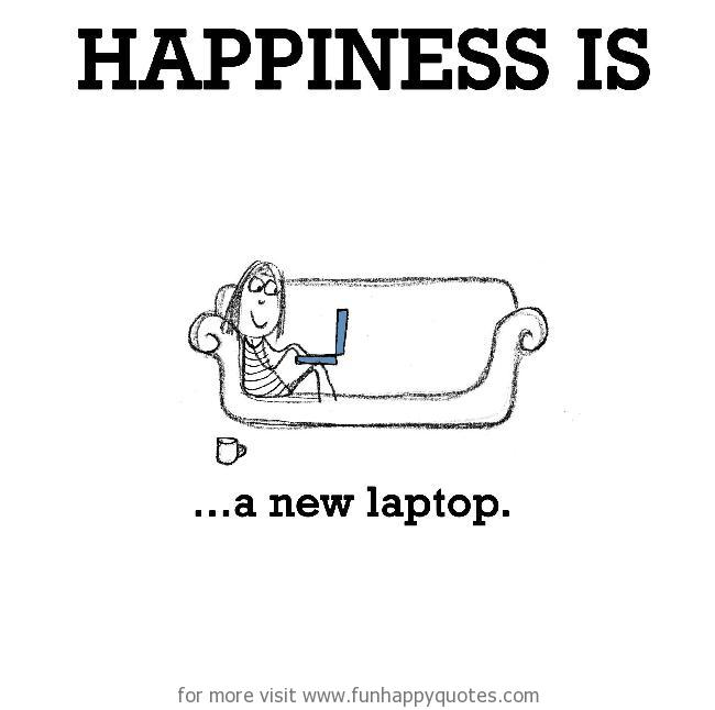 Happiness is, a new laptop.