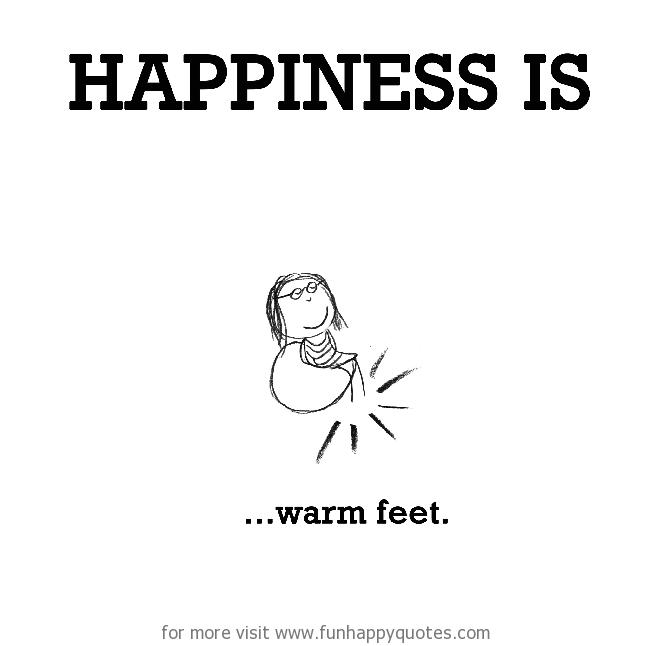 Happiness is, warm feet.
