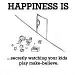 Happiness is, secretly watching your kids play make-believe.