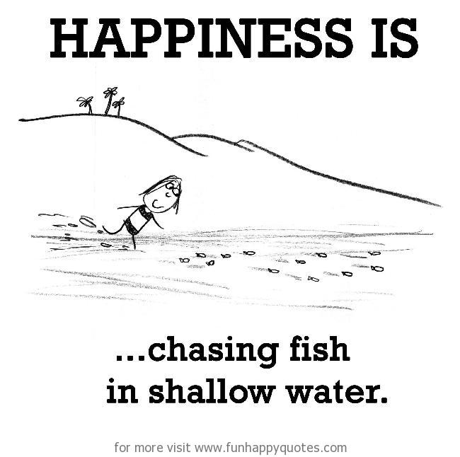 Happiness is, chasing fish in shallow water.