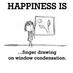Happiness is, finger drawing on window condensation.