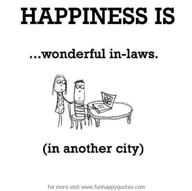 Happiness is, wonderful in laws.
