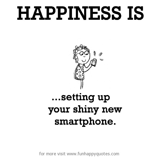 Happiness is, setting up your shiny new smartphone.