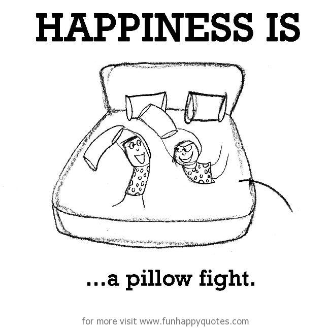 Happiness is, a pillow fight.