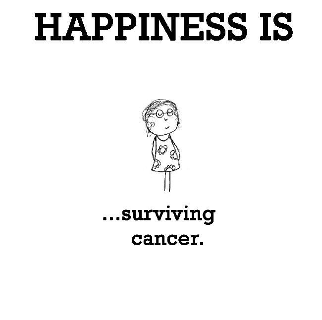Happiness is, surviving cancer.