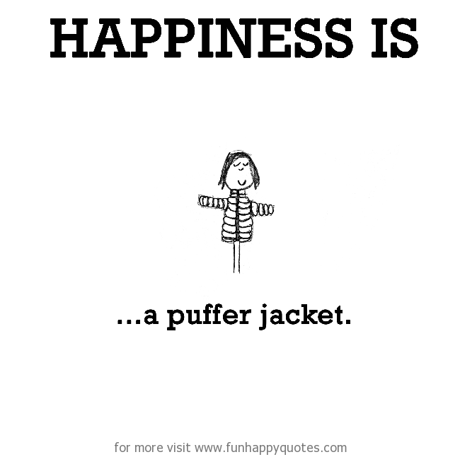 Happiness is, a puffer jacket.