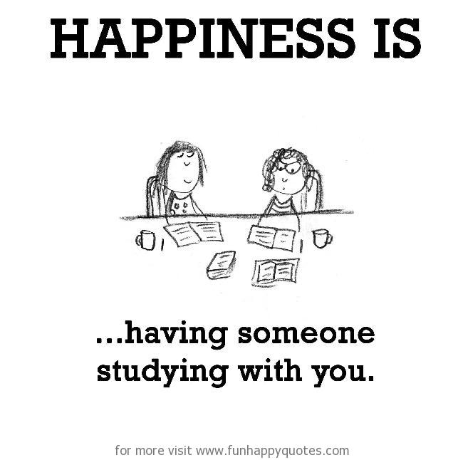 Happiness is, having someone studying with you.