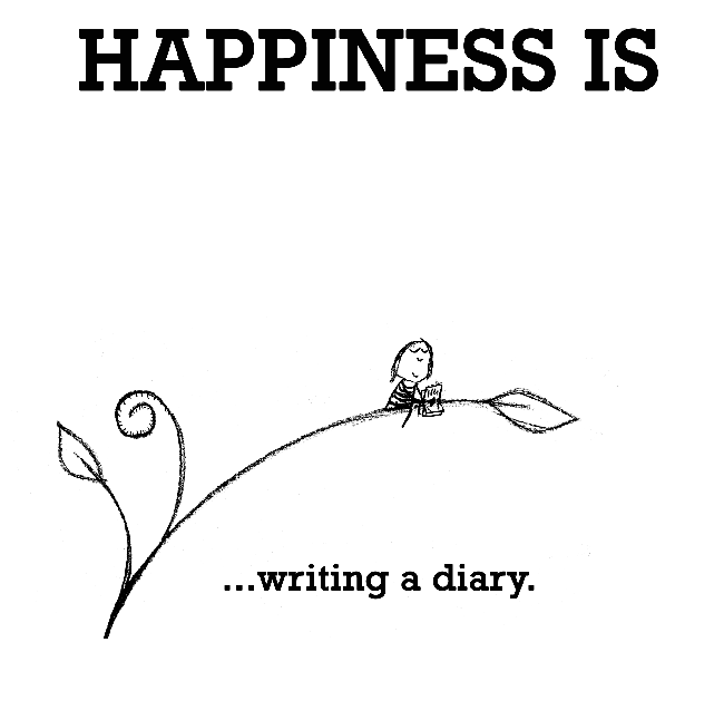 Happiness is, writing a diary.