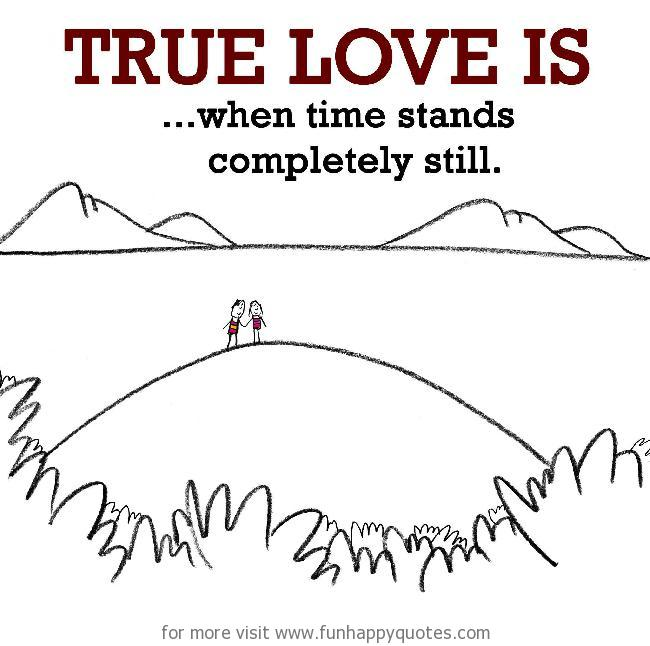 True Love is, when time stands completely still.