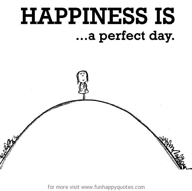 Happiness is, a perfect day.