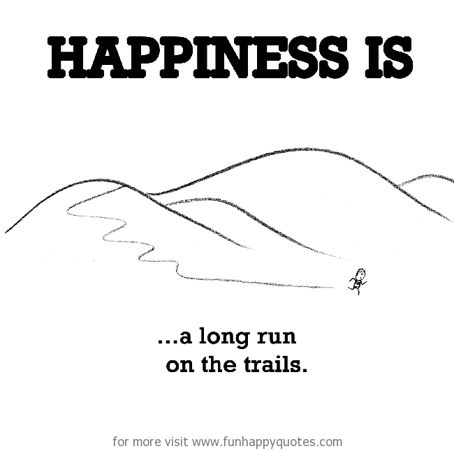 Happiness is, a long run on the trails.