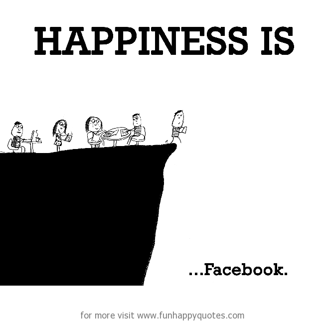 Happiness is, Facebook.