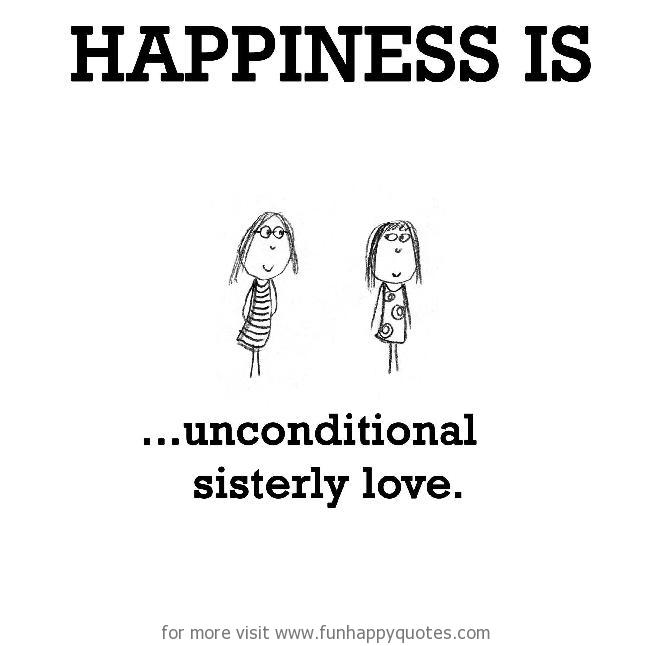 Happiness is, unconditional sisterly love.