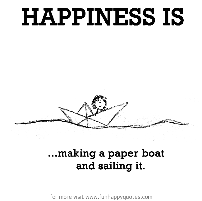 Happiness Is Making A Paper Boat And Sailing It Funny Happy Delectable Boat Quotes