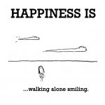 Happiness is, walking alone smiling.