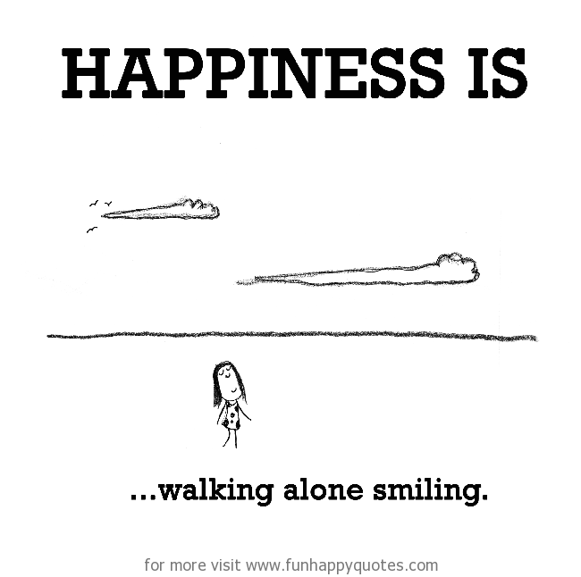 happiness is walking alone smiling funny happy