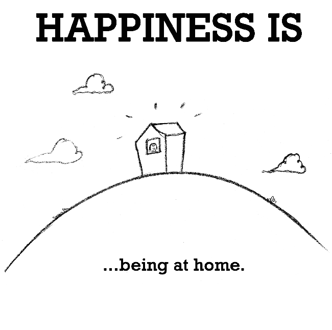 Happiness is, being at home.