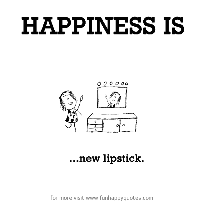Lipstick Quotes Beauteous Happiness Is New Lipstick Funny & Happy
