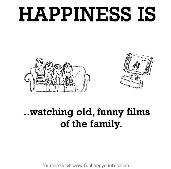 Happiness is, watching old, funny films of the family.