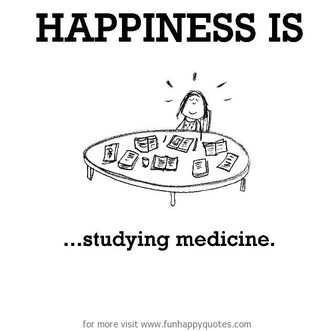 Happiness is, studying medicine.