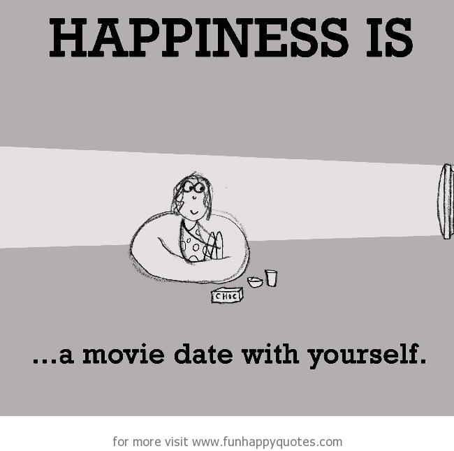 Happiness is, a movie date with yourself.