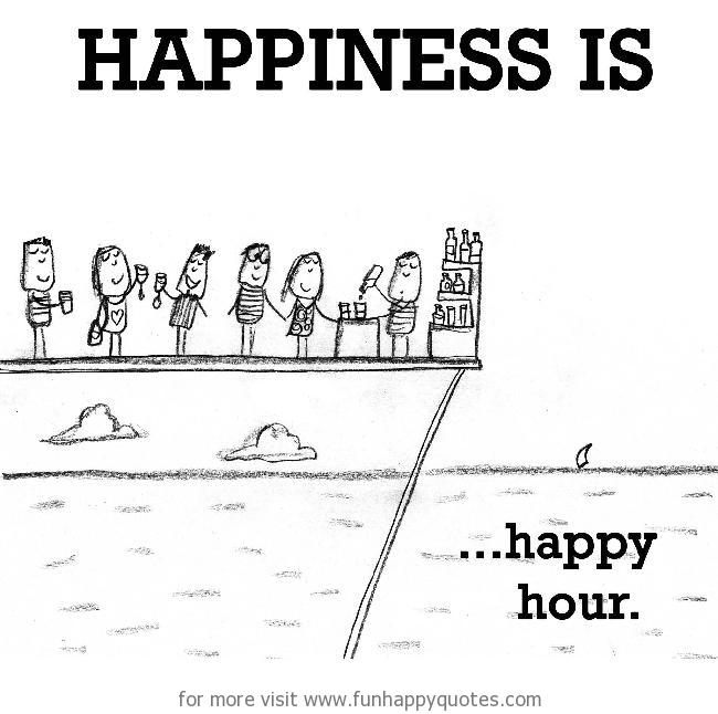 Happiness is, happy hour.