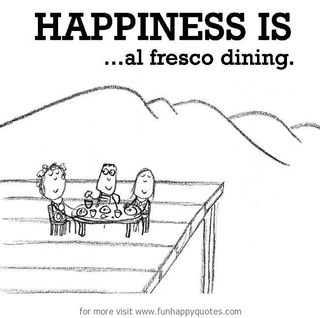 Happiness is, al fresco dining.