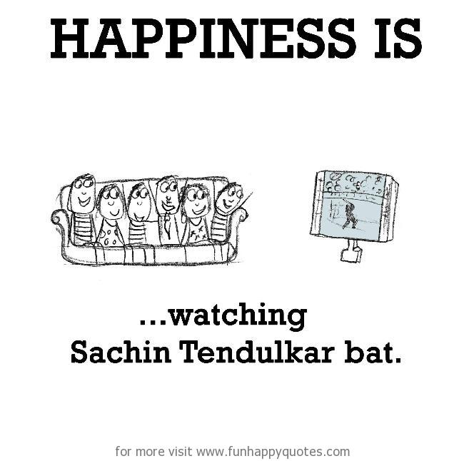 Happiness is, watching Sachin Tendulkar bat.