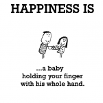 Happiness is, a baby holding your finger with his whole hand.