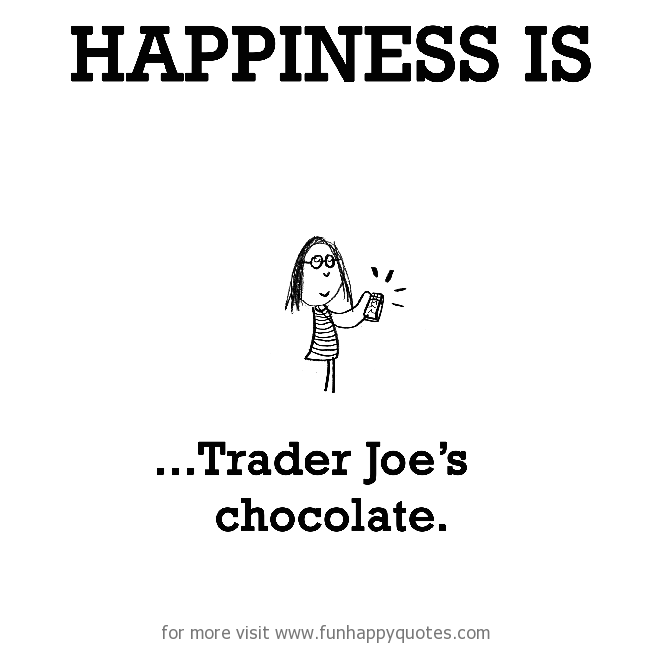 Happiness is, Trader Joe's chocolate.