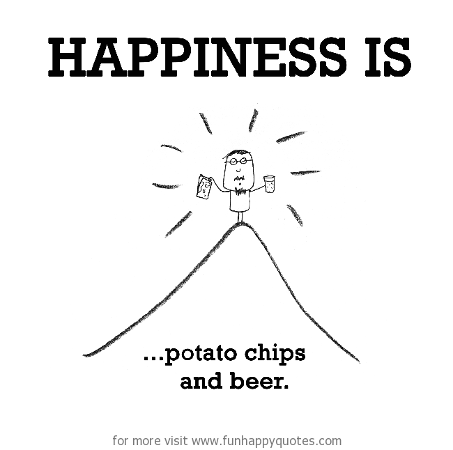 Happiness is, potato chips and beer.